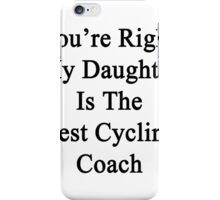 You're Right My Daughter Is The Best Cycling Coach  iPhone Case/Skin