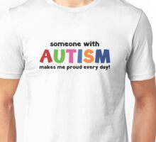 Someone With Autism Makes Me Proud Every Day Unisex T-Shirt