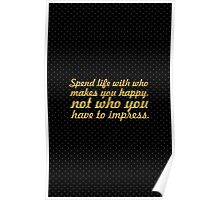 Spend life with who makes... Inspirational Quote Poster