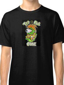 Too Far Gone Monster Classic T-Shirt