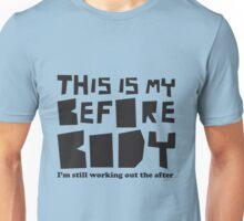 Before Body Unisex T-Shirt