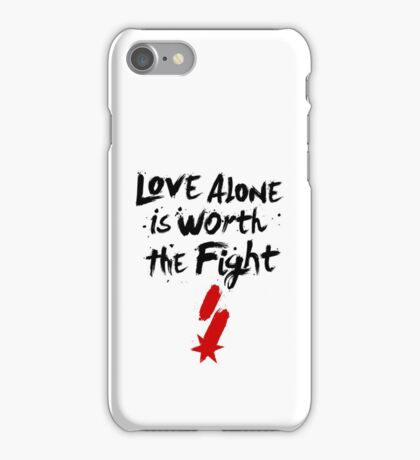 Love Alone Is Worth the Fight iPhone Case/Skin