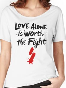 Love Alone Is Worth the Fight Women's Relaxed Fit T-Shirt