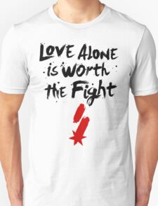 Love Alone Is Worth the Fight Unisex T-Shirt