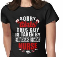 SORRY GIRLS THIS GUY IS TAKEN BY SUPER SEXY NURSE Womens Fitted T-Shirt