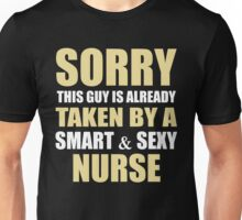 Sorry This Guy Is Already Taken By A Smart   Sexy NURSE Unisex T-Shirt