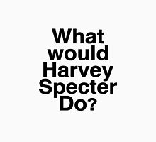 What Would Harvey Specter Do? Unisex T-Shirt
