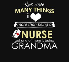 THERE AREN'T MANY THINGS I LOVE MORE THAN BEING A NURSE BUT ONE OF THEM IS BEING GRANDMA Womens Fitted T-Shirt