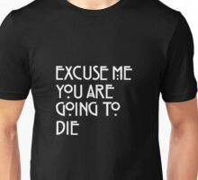 You Are Going To Die Unisex T-Shirt