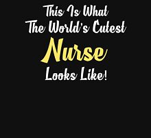 This Is What The World's Cutest Nurse Looks Like Unisex T-Shirt