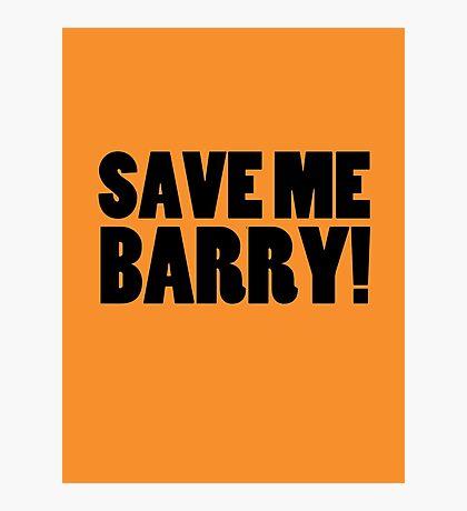 Save Me Barry! Photographic Print