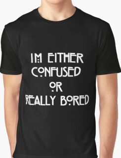 Im Either Confused Or Bored Graphic T-Shirt