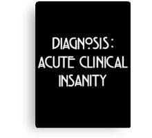 Acute Clinical Insanity Canvas Print