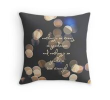 nothing is as strong as gentleness and nothing is so gentle as true strength Throw Pillow