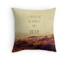 if you believe in yourself any dream is possible Throw Pillow
