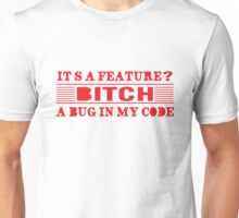 it's a feature? bitch, a bug in my code. Unisex T-Shirt