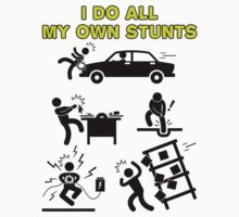 I Do All My Own Stunts - Accident Prone Humor T Shirt by wordsonashirt
