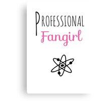 Professional Fangirl - The Big Bang Theory Canvas Print