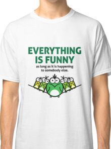 Everything is Funny Classic T-Shirt