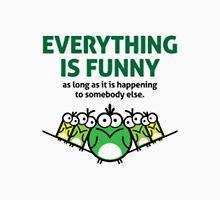 Everything is Funny Unisex T-Shirt