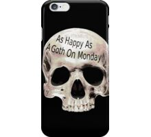 as happy as a goth on monday iPhone Case/Skin