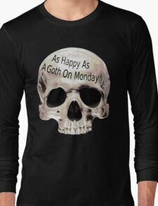 as happy as a goth on monday Long Sleeve T-Shirt