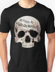 as happy as a goth on monday Unisex T-Shirt