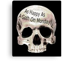 as happy as a goth on monday Canvas Print