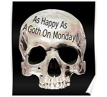 as happy as a goth on monday Poster
