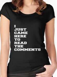 I JUST CAME HERE TO READ THE COMMENTS Women's Fitted Scoop T-Shirt