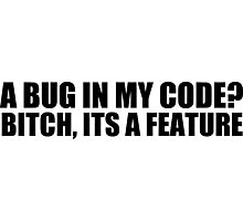 A bug in my code? bitch, its a feature Photographic Print