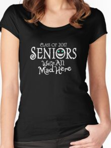Seniors 2017. We're All Mad Here. Women's Fitted Scoop T-Shirt