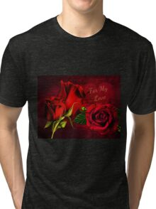 For My Love Tri-blend T-Shirt
