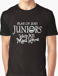 Juniors Class Of 2018. We're All Mad Here. Graphic T-Shirt