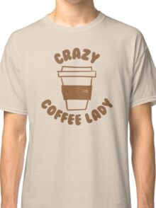 Crazy coffee lady Classic T-Shirt