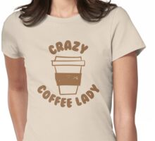 Crazy coffee lady Womens Fitted T-Shirt