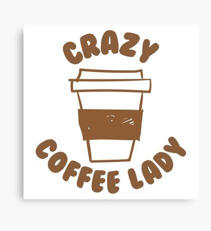 Crazy coffee lady Canvas Print