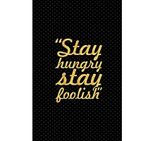 "Stay hungry stay foolish... ""Steve Jobs"" Inspirational Quote Photographic Print"