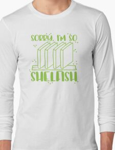 I'm sorry I'm too shelfish Long Sleeve T-Shirt