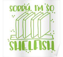 I'm sorry I'm too shelfish Poster