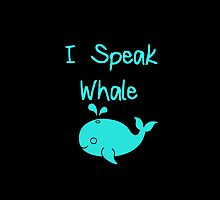 I Speak Whale by hipsterapparel