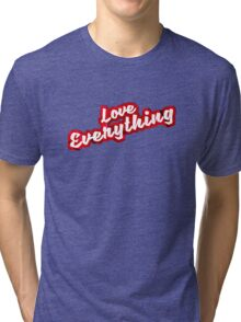 Love Everything - Inspirational Quote Tri-blend T-Shirt