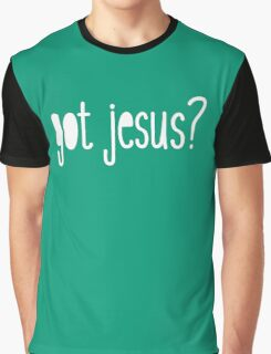 Got Jesus? - Christian T Shirt Graphic T-Shirt