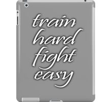 Train Hard, Fight Easy, Boxing, MMA, Karate, Kung fu, Judo, Ju jitsu, Wrestling, etc iPad Case/Skin