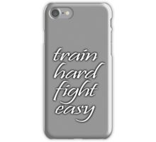 Train Hard, Fight Easy, Boxing, MMA, Karate, Kung fu, Judo, Ju jitsu, Wrestling, etc iPhone Case/Skin