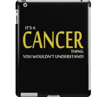 It's A CANCER Thing, You Wouldn't Understand! iPad Case/Skin