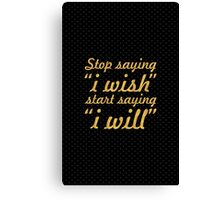 """Stop saying """"i wish""""... Inspirational Quote Canvas Print"""