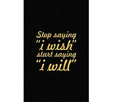 "Stop saying ""i wish""... Inspirational Quote Photographic Print"