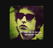 bob dylan quote all i can do is be me whoever that is Unisex T-Shirt