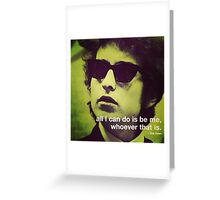bob dylan quote all i can do is be me whoever that is Greeting Card
